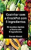 Cozinhar com a CrockPot com 5 Ingredientes: 50 receitas rápidas e fáceis com 5 Ingredientes (Portuguese Edition)