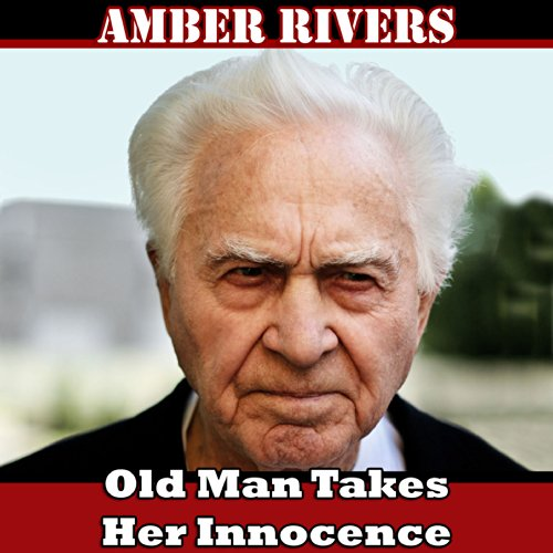 Old Man Takes Her Innocence Audiobook By Amber Rivers cover art