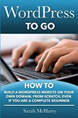 [WordPress To Go: How To Build A WordPress Website On Your Own Domain, From Scratch, Even If You Are A Complete Beginner] [By: McHarry, Sarah] [May, 2013] Paperback