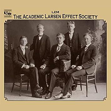 The Academic Larsen Effect Society