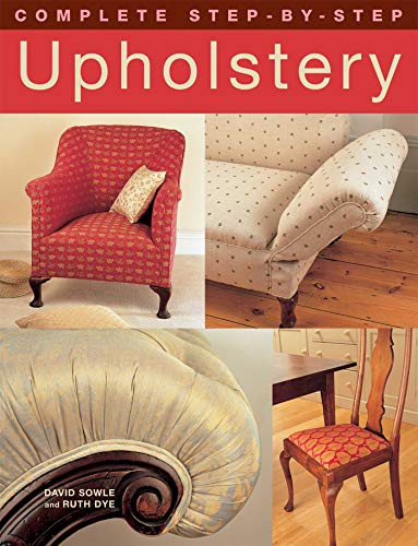 Complete Step-by-Step Upholstery (IMM Lifestyle Books) 15 Projects from Seats to a Chesterfield Sofa; Techniques including Stripping Furniture, Webbing, Tying Springs, Stuffing, & Making Cutting Plans