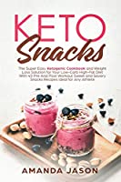 Keto Snacks: The Super Easy Ketogenic Cookbook and Weight Loss Solution for Your Low-Carb High-Fat Diet With 40 Pre- And Post- Workout Sweet and Savory Snacks Recipes Ideal for Any Athlete
