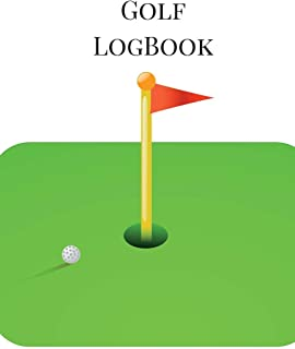 Golf LogBook: A Golf Stats Log Book to Track Your Golf Scores. Golf Pocket Notebook in Small 6 x 9 Size. Golf Hole Theme