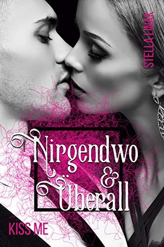Nirgendwo & Überall (Me-Reihe 2): Kiss me