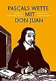 Pascals Wette mit Don Juan (Platon & Co.)