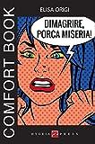 Dimagrire, porca miseria! Comfort book (Comfort books) (Italian Edition)