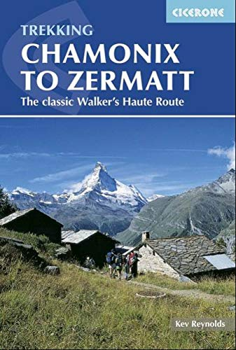 Chamonix to Zermatt: The Classic Walker's Haute Route (Cicerone Trekking Guides) [Idioma Inglés]