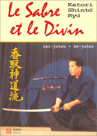Le sabre et le divin. Héritage spirituel de la Katori Shinto Ryu