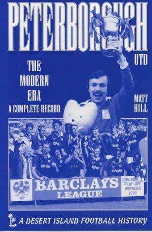 Peterborough United: The Modern Era - A Complete Record (Desert Island Football Histories)