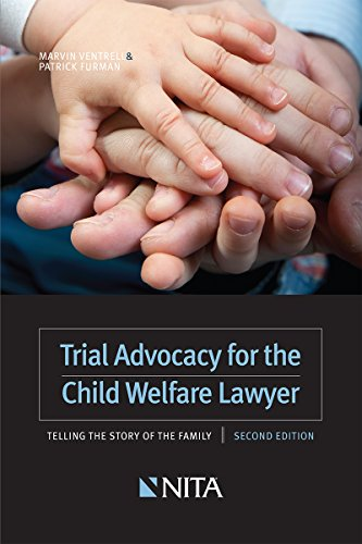 Compare Textbook Prices for Trial Advocacy for the Child Welfare Lawyer: Telling the Story of the Family Second Edition NITA 2 Edition ISBN 9781601566973 by Marvin Ventrell,Patrick Furman