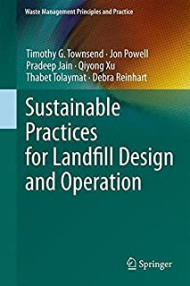 Sustainable Practices for Landfill Design and Operation (Waste Management Principles and Practice) by Timothy G. Townsend ...