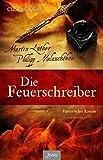 Image of Die Feuerschreiber: Martin Luther und Philipp Melanchthon. Historischer Roman