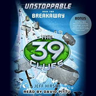 The 39 Clues: Unstoppable, Book 2     Breakaway              Written by:                                                                                                                                 Jeff Hirsch                               Narrated by:                                                                                                                                 David Pittu                      Length: 4 hrs and 40 mins     Not rated yet     Overall 0.0