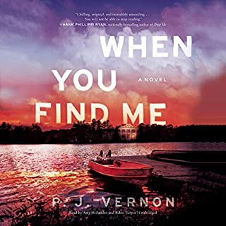 When You Find Me                   Written by:                                                                                                                                 P. J. Vernon                               Narrated by:                                                                                                                                 Amy McFadden,                                                                                        Bahni Turpin                      Length: 10 hrs and 16 mins     43 ratings     Overall 4.4