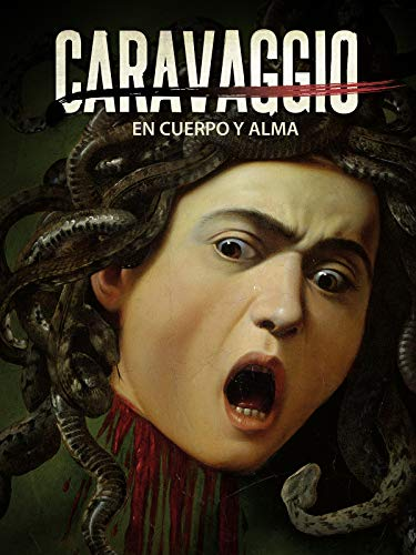 Caravaggio, en cuerpo y alma