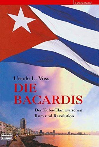 Die Bacardis: Der Kuba-Clan zwischen Rum und Revolution (Biographien. Bastei Lübbe Taschenbücher)