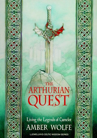 The Arthurian Quest: Living the Legends of Camelot (Llewellyn's Celtic Wisdom Series)