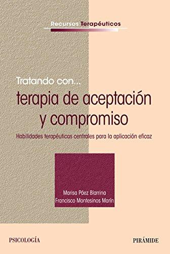 Tratando con... terapia de aceptación y compromiso: Habilidades terapéuticas centrales para la aplicación eficaz (Psicología)