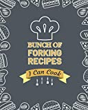 Bunch of Forking Recipes I Can Cook: A Blank Recipe Book to Write your Favorite Recipes for Women: Collect the Recipes You Love in Your Own Custom Cookbook