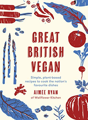 Compare Textbook Prices for Great British Vegan: Simple, plant-based recipes to cook the nation's favourite dishes  ISBN 9780711248991 by Ryan, Aimee