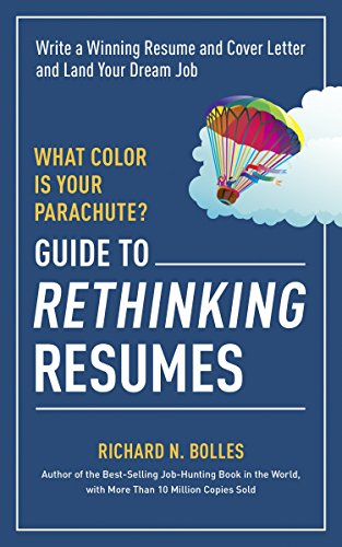 What Color Is Your Parachute? Guide to Rethinking Resumes: Write a Winning Resume and Cover Letter and Land Your Dream Interview (Job Search Cover Letter Samples Career Change)