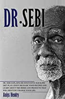 Dr. Sebi: Alkaline Diet For Weight Loss Detox Your Body With Recipes, Herbs And Products To Reduce Risk Of Disease The Total Guide On How To Cure And Treat Asthma Through Dr. Sebi Alkaline Diet