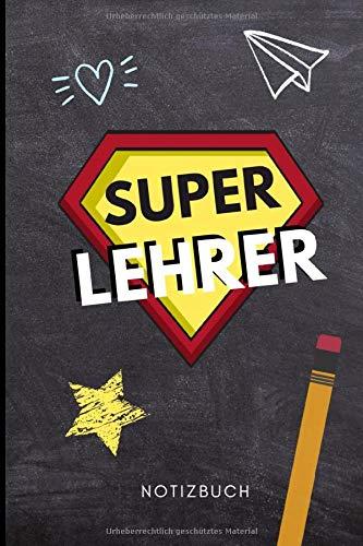 SUPER LEHRER NOTIZBUCH: A5 Notizbuch 120 Seiten | Abschiedsgeschenk für Lehrer | Dankeschön Geschenke für Lehrer Lehrerinnen | Abschied Grundschule | Danke sagen