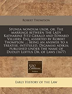 Sponsa nondum uxor, or, The marriage between the Lady Katharine Fitz-Gerald and Edward Villiers, Esq. asserted by Robert T...