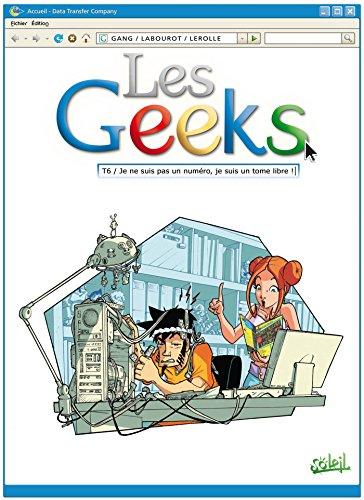 Les Geeks T06 : Je ne suis pas un numéro, je suis un tome libre !