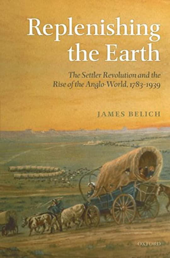 事流出プーノReplenishing the Earth: The Settler Revolution and the Rise of the Angloworld (English Edition)