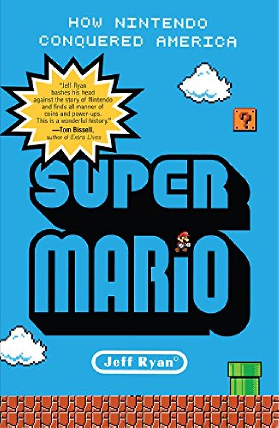 教えただレイアSuper Mario: How Nintendo Conquered America (English Edition)