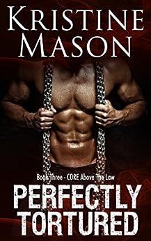 Perfectly Tortured (Book 3 C.O.R.E. Above the Law) (C.O.R.E. Series) by [Kristine Mason]