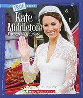 Kate Middleton: Dutchess of Cambridge (A True Book)