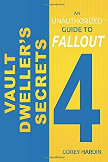 Vault Dweller's Secrets: An Unauthorized Guide to Fallout 4