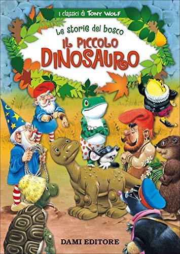 Il piccolo dinosauro. Le storie del bosco. Ediz. illustrata
