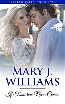 If Tomorrow Never Comes (Harper Falls Book 2) by [Mary J. Williams]