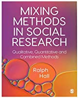 Mixing Methods in Social Research: Qualitative, Quantitative and Combined Methods