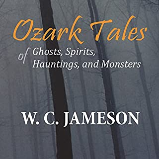 Ozark Tales of Ghosts, Spirits, Hauntings, and Monsters                   By:                                                                                                                                 W. C. Jameson                               Narrated by:                                                                                                                                 David Otey                      Length: 5 hrs and 24 mins     18 ratings     Overall 4.1
