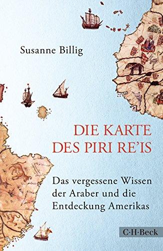 Die Karte des Piri Re'is: Das vergessene Wissen der Araber und die Entdeckung Amerikas
