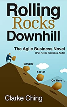 Rolling Rocks Downhill: Confused by Agile? Don't Trust the Hype? Need to Deliver On Time? READ THIS. by [Clarke Ching]