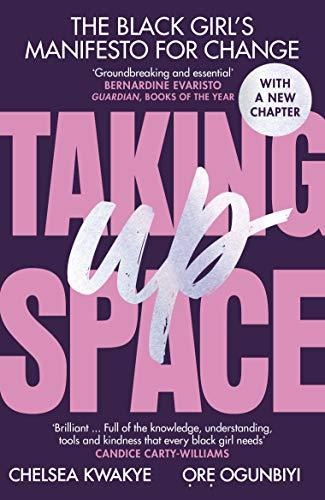 Taking Up Space: The Black Girl's Manifesto for Change by [Chelsea Kwakye, Ore Ogunbiyi]