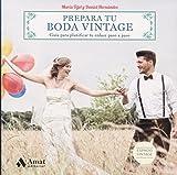 Prepara tu boda vintage: Guía para planificar tu enlace paso a paso (Espacio Vintage)