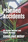 Planned Accidents: An Arthur Mitchel and Plutus Mystery (Arthur Mitchel Mystery)