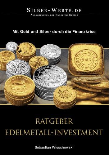 Ratgeber Edelmetall Investment - Mit Gold und Silber durch die Finanzkrise