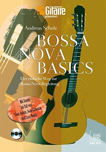 Bossa Nova Basics: Der einfache Weg zur Bossa-Nova-Begleitung.Mit Songs im Stil von Tom Jobim, João Gilberto und Luiz Bonfá (AKUSTIK GITARRE präsentiert)