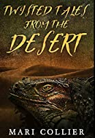 Twisted Tales From The Desert: Premium Hardcover Edition