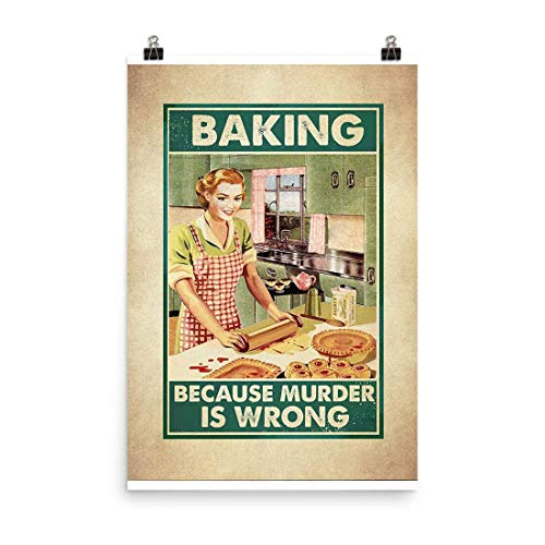Baking Because Murder is Wrong - Funny Poster Wall Art Home Decor Gifts for Lovers Painting (No Frame)