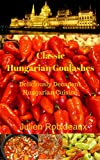 Classic Hungarian Goulashes: Deliciously Decadent Hungarian Cuisine(hungarian recipes, hungarian recipe book, hungarian cookbook, hungarian cooking book, hungarian books, hungarian cuisine, hungarian