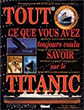 Tout ce que vous avez toujours voulu savoir sur le Titanic - ... En 882 réponses et demie