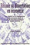 Réussir sa dissertation en Economie - Au CAPET et à l'Agrégation aux concours cadre A de la fonction publique (option économie)